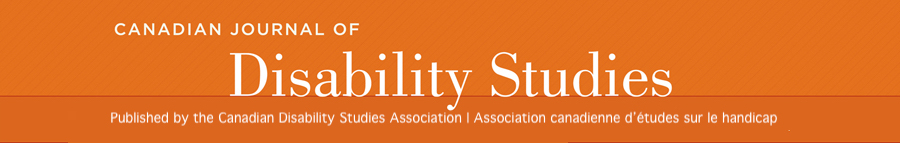The Canadian Journal of Disability Studies is Published by the Canadian Disability Studies Association-Association canadienne d'études sur le handicap
